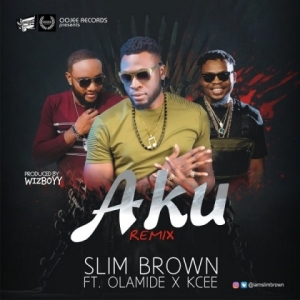 Slim Brown - Aku (Remix) ft. Olamide & Kcee